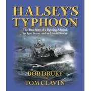 Halsey's Typhoon : The True Story of a Fighting Admiral, an Epic Storm, and an Untold Rescue