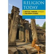Religion Today : A Critical Thinking Approach to Religious Studies