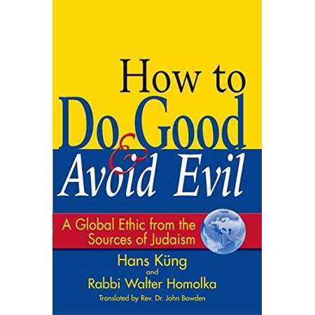 How To Do Good   Avoid Evil  A Global Ethic From The Sources Of Judaism