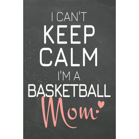 I Can't Keep Calm I'm a Basketball Mom: Basketball Notebook, Planner or Journal - Size 6 x 9 - 110 Dot Grid Pages - Office Equipment, Supplies -Funny Basketball Gift Idea for Christmas or Birthday (Pa