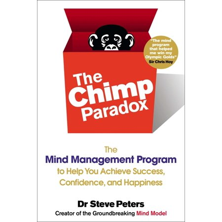 The Chimp Paradox : The Mind Management Program to Help You Achieve Success, Confidence, and Happine ss (It Program Management)