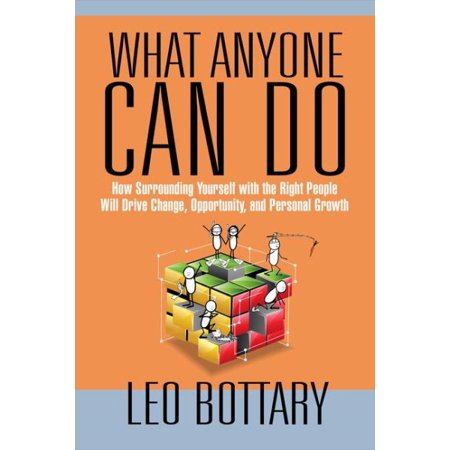 What Anyone Can Do : How Surrounding Yourself with the Right People Will Drive Change, Opportunity, and Personal Growth