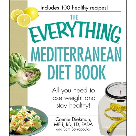 The Everything Mediterranean Diet Book : All you need to lose weight and stay (The Best Healthy Diet To Lose Weight Fast)