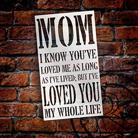 Mom I've Loved You My Whole Life - by StudioR12 | Word Stencil - Reusable Mylar Template | Acrylic- Chalk - Mixed Media | Mothers Day - DIY Home Decor - STCL2658 -
