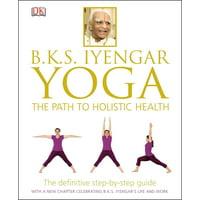 B.K.S. Iyengar Yoga : The Path to Holistic Health