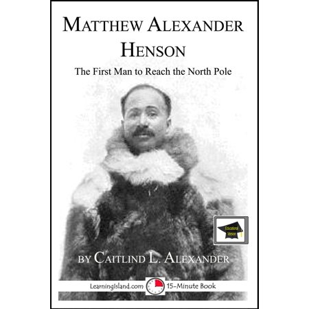 Matthew Henson: The First Man to Reach the North Pole: Educational Version -