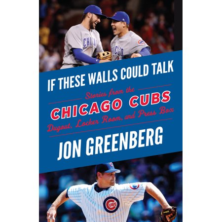 If These Walls Could Talk: Chicago Cubs : Stories from the Chicago Cubs Dugout, Locker Room, and Press Box