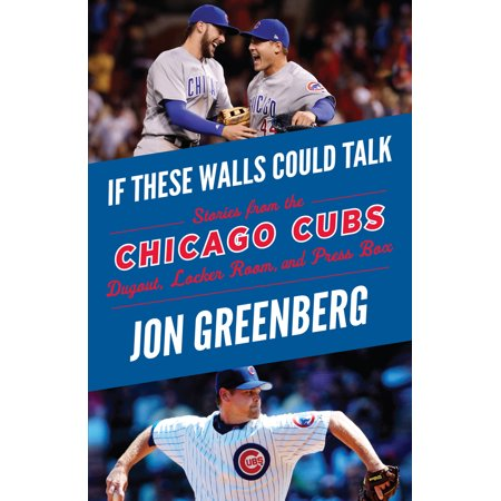 If These Walls Could Talk: Chicago Cubs : Stories from the Chicago Cubs Dugout, Locker Room, and Press