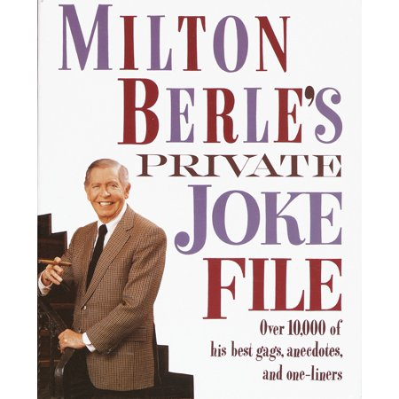 Milton Berle's Private Joke File : Over 10,000 of His Best Gags, Anecdotes, and