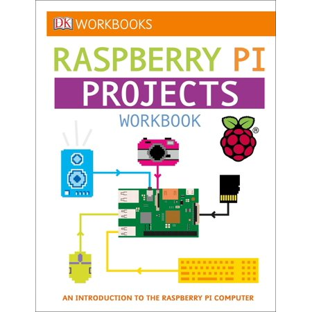 DK Workbooks: Raspberry Pi Projects : An Introduction to the Raspberry Pi
