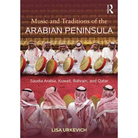 Music and Traditions of the Arabian Peninsula : Saudi Arabia, Kuwait,  Bahrain, and Qatar