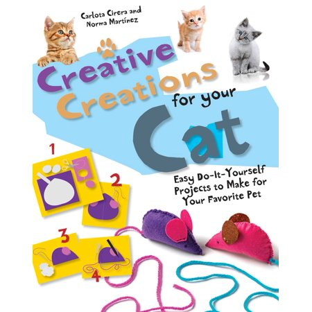 Creative Creations for Your Cat : Easy Do-It-Yourself Projects to Make for Your Favorite Pet (Halloween Cat Art Projects)