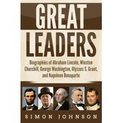 Great Leaders: Biographies of Abraham Lincoln, Winston Churchill, George Washington, Ulysses S. Grant, and Napoleon Bonaparte - eBook