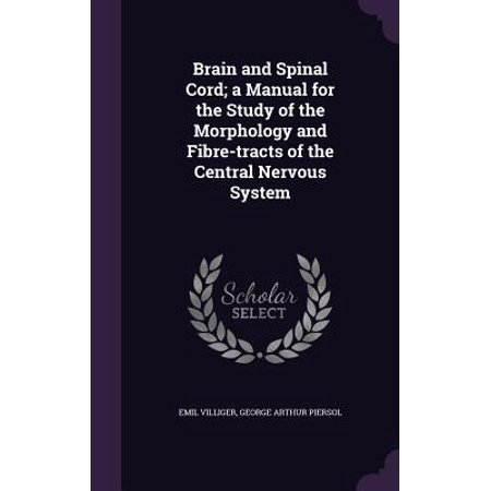Brain and Spinal Cord; A Manual for the Study of the Morphology and Fibre-Tracts of the Central Nervous