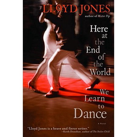 Here at the End of the World We Learn to Dance -