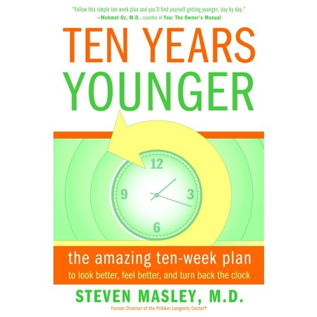 Ten Years Younger : The Amazing Ten Week Plan to Look Better, Feel Better, and Turn Back the