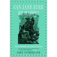 Can Jane Eyre Be Happy?: More Puzzles in Classic Fiction (Paperback)