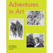 Sue Hubbard: Adventures in Art, Selected Writings 1990-2010 (Hardcover)