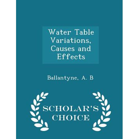 Water Table Variations, Causes and Effects - Scholar's Choice Edition