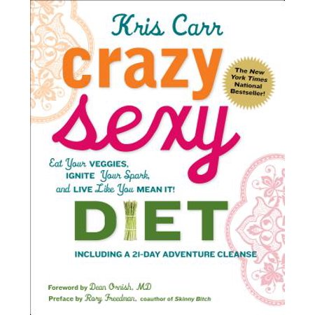 - Crazy Sexy Diet : Eat Your Veggies, Ignite Your Spark, and Live Like You Mean It!