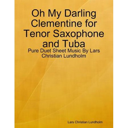 Oh My Darling Clementine for Tenor Saxophone and Tuba - Pure Duet Sheet Music By Lars Christian Lundholm -