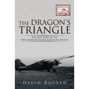 The Dragon's Triangle : The True Story of the First Nonstop Flight Across the Pacific