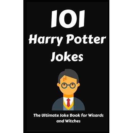 101 Harry Potter Jokes: The Ultimate Joke Book for Wizards and Witches (Paperback) - Witch Jokes For Halloween