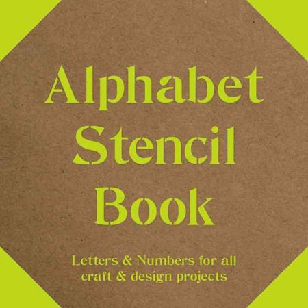 Alphabet Stencil Book: Letters & Numbers for all craft & design projects by