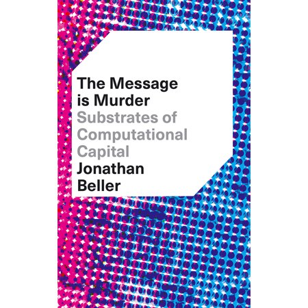 The Message Is Murder   Substrates Of Computational Capital