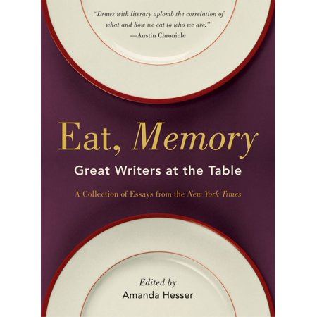 Eat, Memory : Great Writers at the Table, a Collection of Essays from the New York