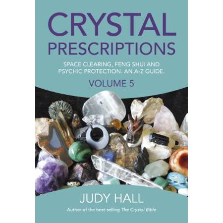 Crystal Prescriptions : Space Clearing, Feng Shui and Psychic Protection. an A-Z -