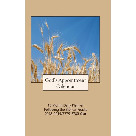 God's Appointment Calendar : 16 Month Daily Planner Following the Biblical  Feasts 2018-2019 / 5779-5780 Year - Walmart com