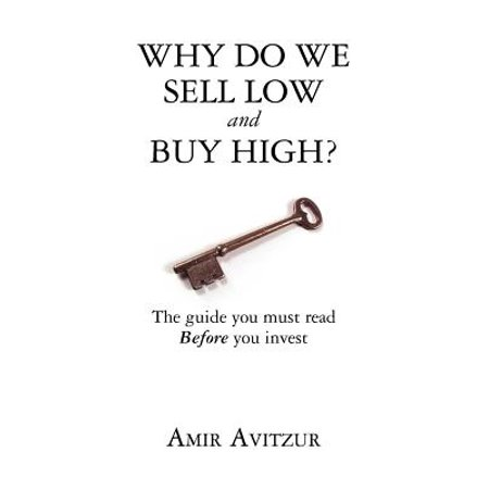 Why Do We Sell Low and Buy High? : The Guide You Must Read Before You