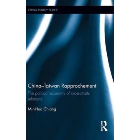 China-Taiwan Rapprochement: The Political Economy of Cross-Straits Relations