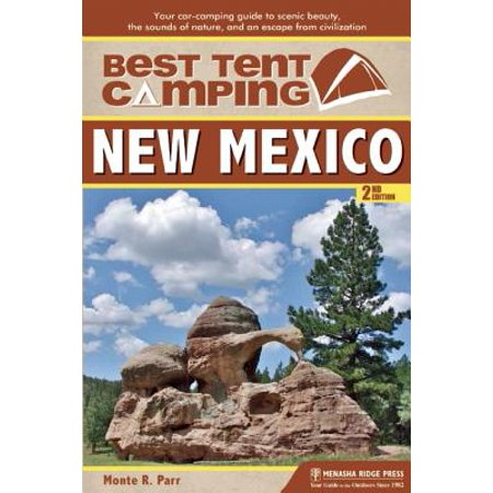 Best Tent Camping: New Mexico : Your Car-Camping Guide to Scenic Beauty, the Sounds of Nature, and an Escape from