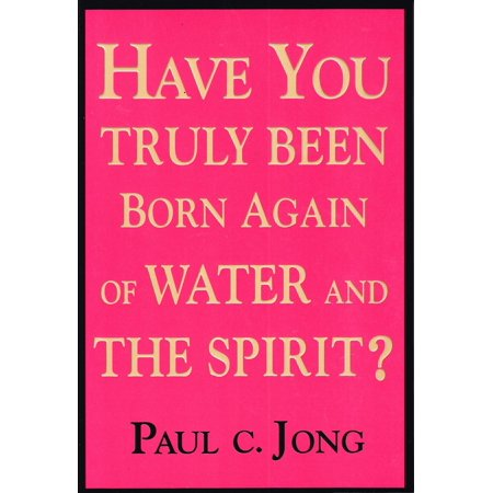 Have you truly been born again of water and the Spirit? - (Born Again Of The Water And The Spirit)