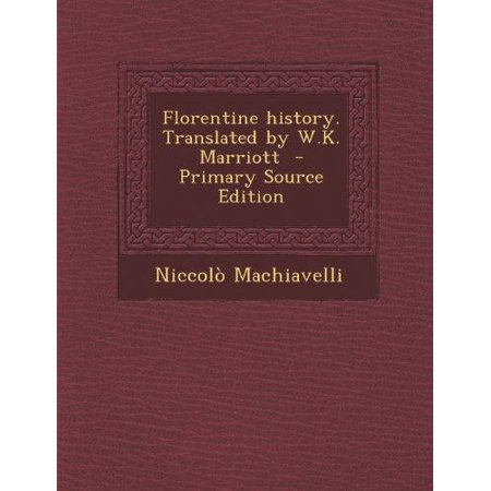 Florentine History  Translated By W K  Marriott  Primary Source
