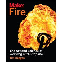 Make: Fire: The Art and Science of Working with Propane (Paperback)