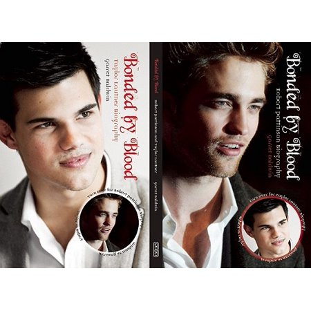 Bonded by Blood : Robert Pattinson and Taylor Lautner Biography