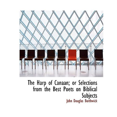 The Harp of Canaan; Or Selections from the Best Poets on Biblical