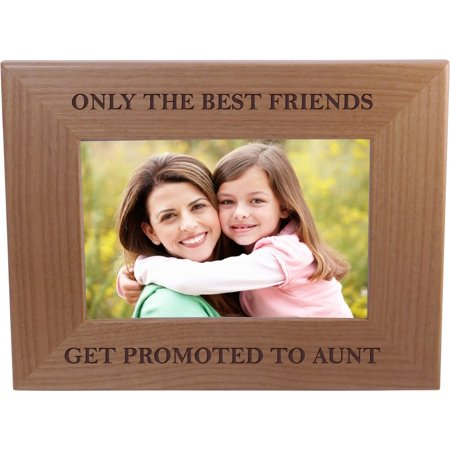 Only The Best Friends Friends Promoted To Aunt - 4x6 Inch Wood Picture Frame - Great Gift for Birthday, or Christmas Gift for Sister, Sisters, (Best Enesco Aunt Picture Frames)