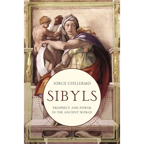 Sibyls: Prophecy and Power in the Ancient World