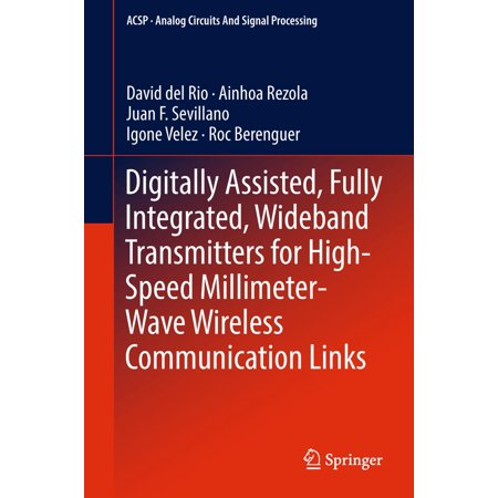 Wireless Communicator - Digitally Assisted, Fully Integrated, Wideband Transmitters for High-Speed Millimeter-Wave Wireless Communication Links - eBook