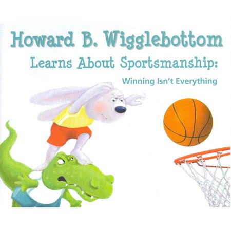 Howard B. Wigglebottom Learns About Sportsmanship: Winning Isn't Everything by