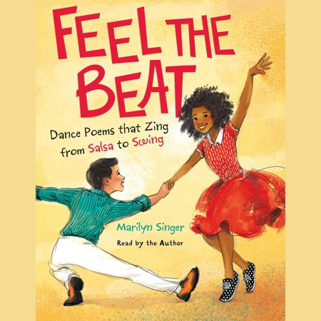 Feel the Beat: Dance Poems that Zing from Salsa to Swing -