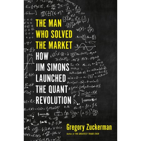 The Man Who Solved the Market : How Jim  Simons Launched the Quant Revolution (How To Market An App)