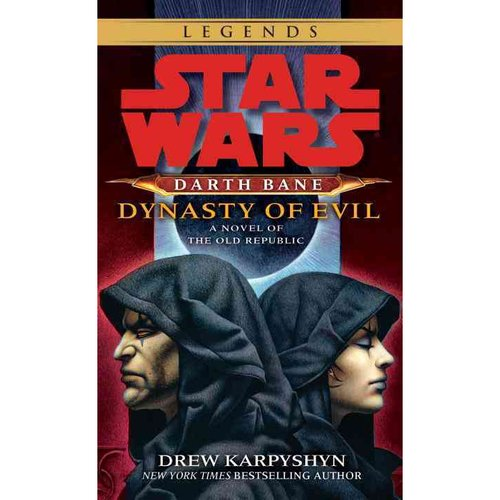 Star Wars: Darth Bane: Dynasty of Evil: A Novel of the Old Republic