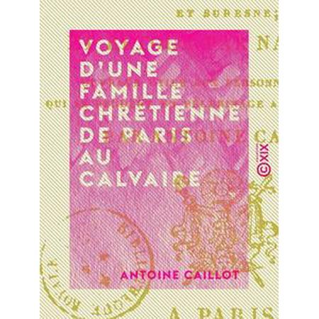 - Voyage d'une famille chrétienne de Paris au Calvaire - Par le bois de Boulogne et Suresne - eBook