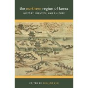 The Northern Region of Korea : History, Identity, & Culture
