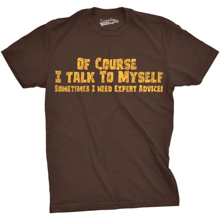 Mens Of Course I Talk to Myself Sometimes I Need Expert Advice Funny Sarcasm T Shirt](Funny Onesie Men)
